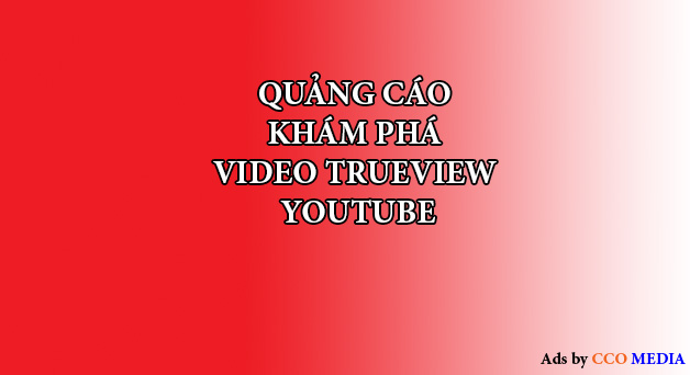 QUẢNG CÁO KHÁM PHÁ VIDEO TRUEVIEW YOUTUBE