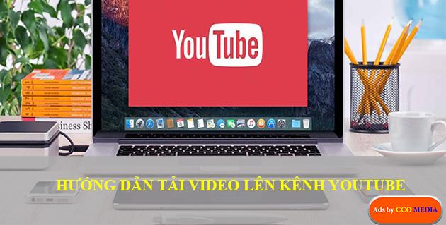 HƯỚNG DẪN TẢI VIDEO LÊN KÊNH YOUTUBE